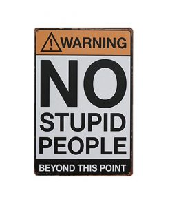Warning NO STUPID PEOPLE - metalen bord