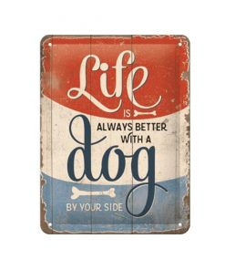Life is always better with a dog - metalen bord