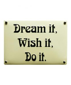 Dream it, wish it, do it - metalen bord